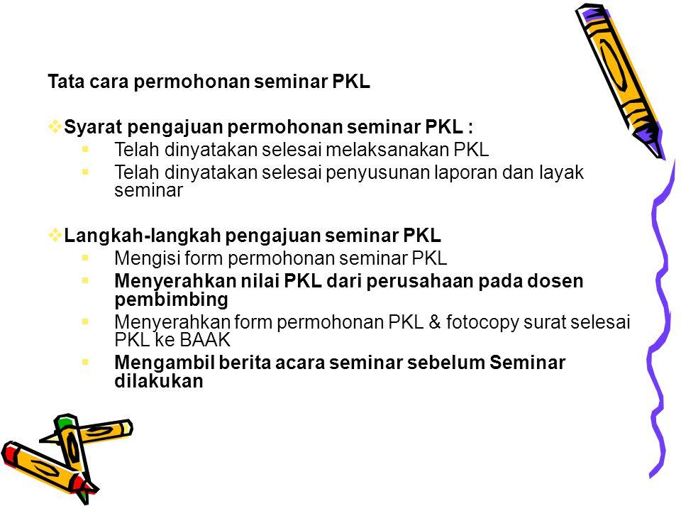 Evaluasi PKL Bentuk evaluasi PKL adalah melakukan seminar yang dihadiri oleh dosen pembimbing & audience minimal 5 orang.