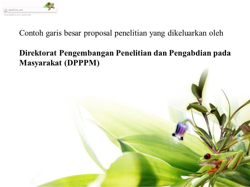 Contoh garis besar proposal penelitian yang dikeluarkan oleh Direktorat Pengembangan Penelitian dan Pengabdian pada Masyarakat (DPPPM)