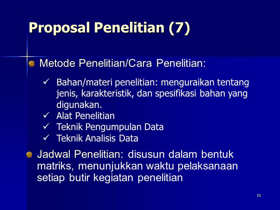 11 Proposal Penelitian (7) Metode Penelitian/Cara Penelitian: Bahan/materi penelitian: menguraikan tentang jenis, karakteristik, dan spesifikasi bahan