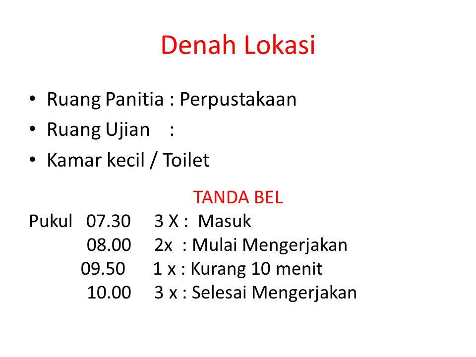 Denah Lokasi Ruang Panitia : Perpustakaan Ruang Ujian : Kamar kecil / Toilet TANDA BEL Pukul 07.30 3 X : Masuk 08.00 2x : Mulai Mengerjakan 09.50 1 x