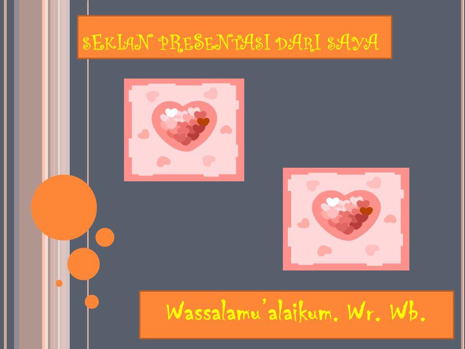 S E K I A N P R E S E N T A S I D A R I S A Y A Wassalamu'alaikum. Wr. Wb.
