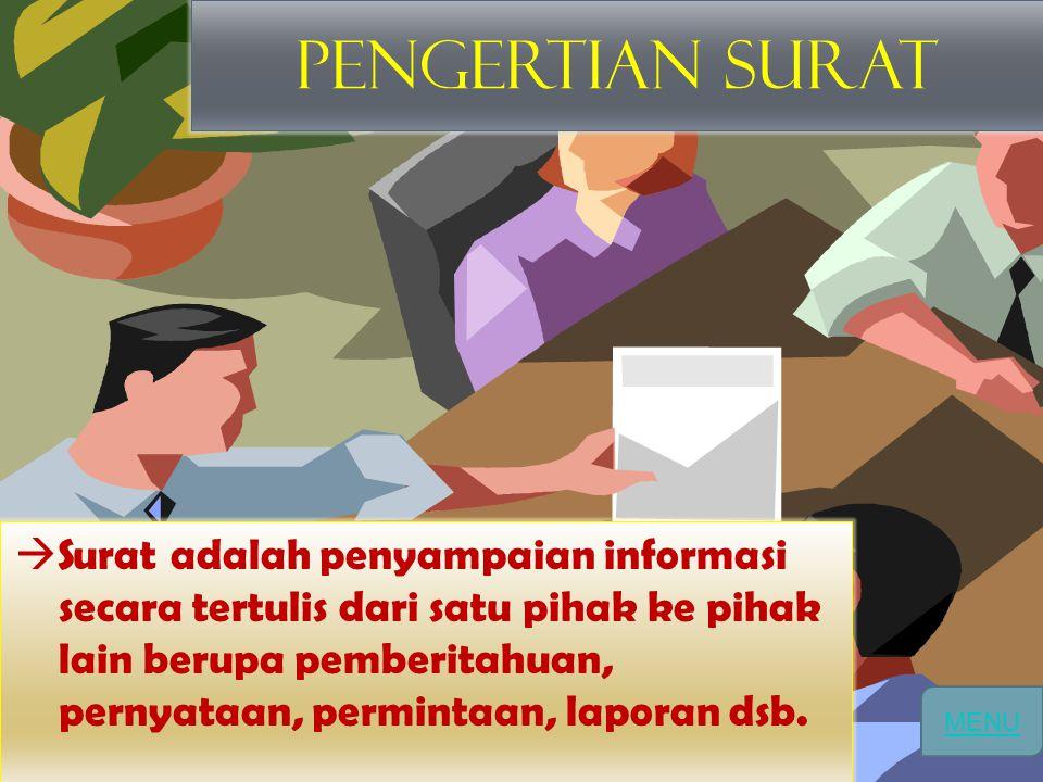 PENGERTIAN SURAT  Surat adalah penyampaian informasi secara tertulis dari satu pihak ke pihak lain berupa pemberitahuan, pernyataan, permintaan, lapo