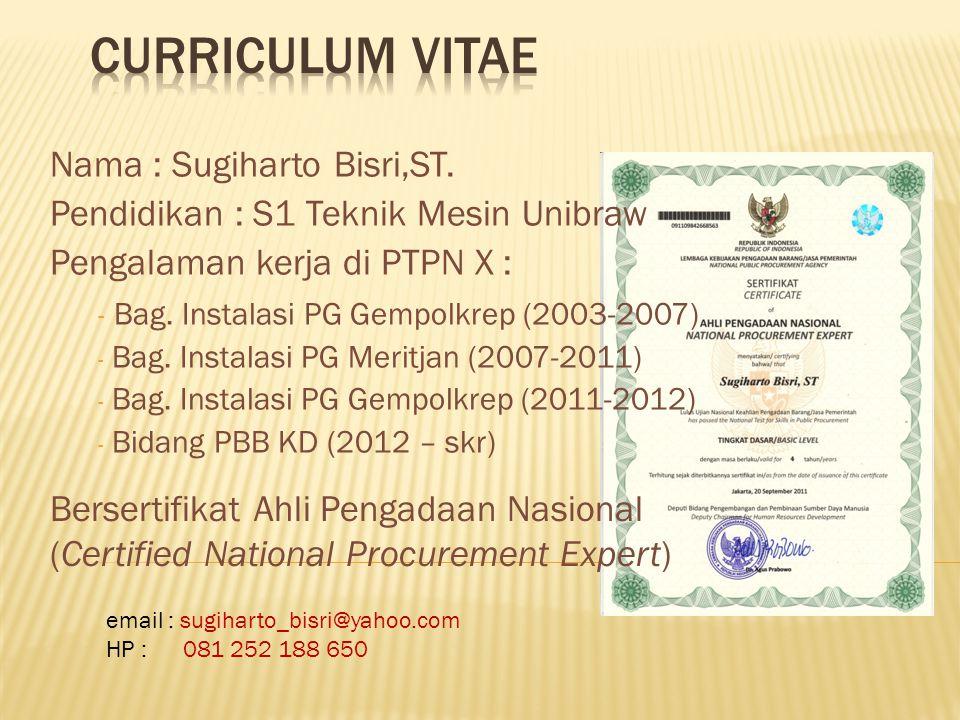Nama : Sugiharto Bisri,ST.Pendidikan : S1 Teknik Mesin Unibraw Pengalaman kerja di PTPN X : - Bag.