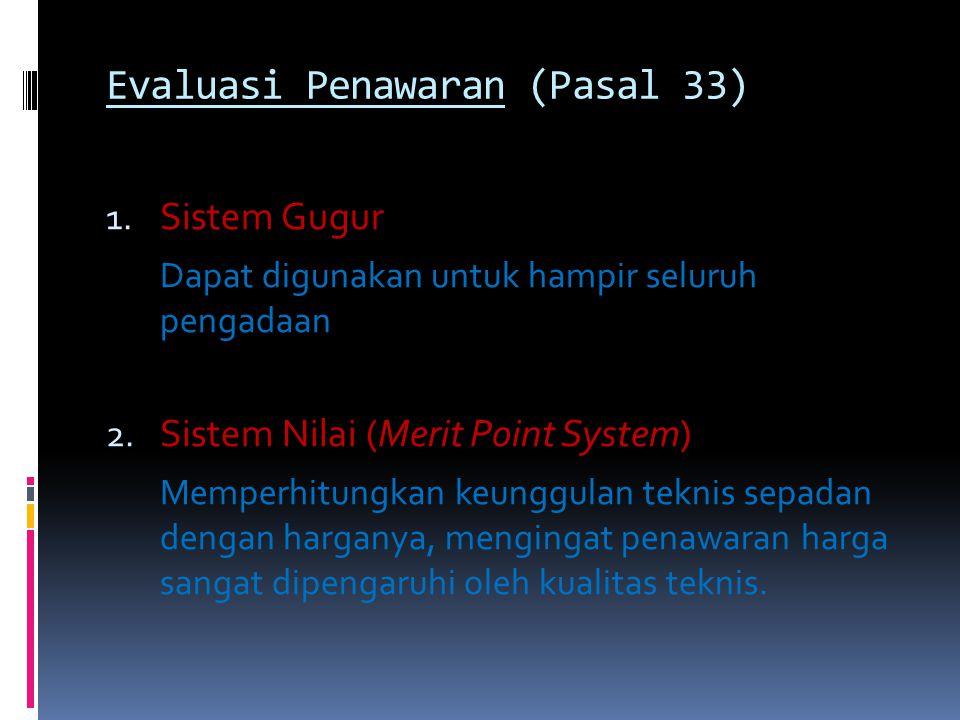 Evaluasi Penawaran (Pasal 33) 1.Sistem Gugur Dapat digunakan untuk hampir seluruh pengadaan 2.