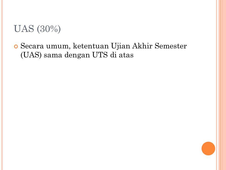 UAS (30%) Secara umum, ketentuan Ujian Akhir Semester (UAS) sama dengan UTS di atas