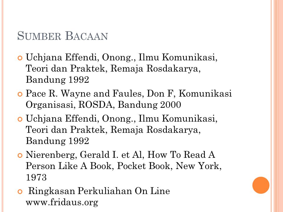 S UMBER B ACAAN Uchjana Effendi, Onong., Ilmu Komunikasi, Teori dan Praktek, Remaja Rosdakarya, Bandung 1992 Pace R.