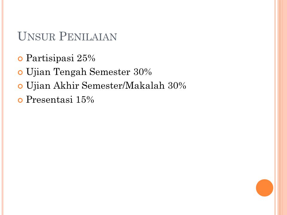 P ARTISIPASI (25%) Partisipasi = Kehadiran + ketepatan waktu masuk kelas + keaktifan dalam proses perkuliahan.