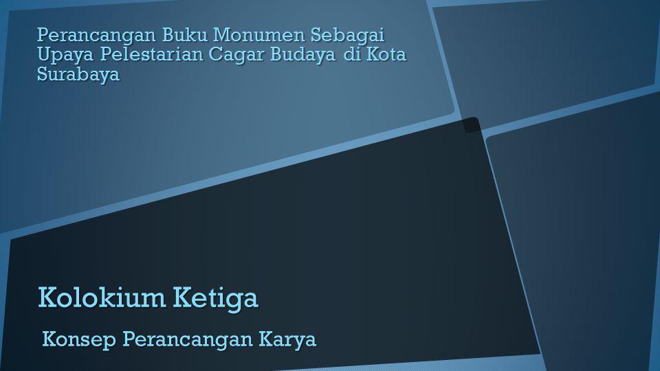 Kolokium Ketiga Konsep Perancangan Karya Perancangan Buku Monumen Sebagai Upaya Pelestarian Cagar Budaya di Kota Surabaya