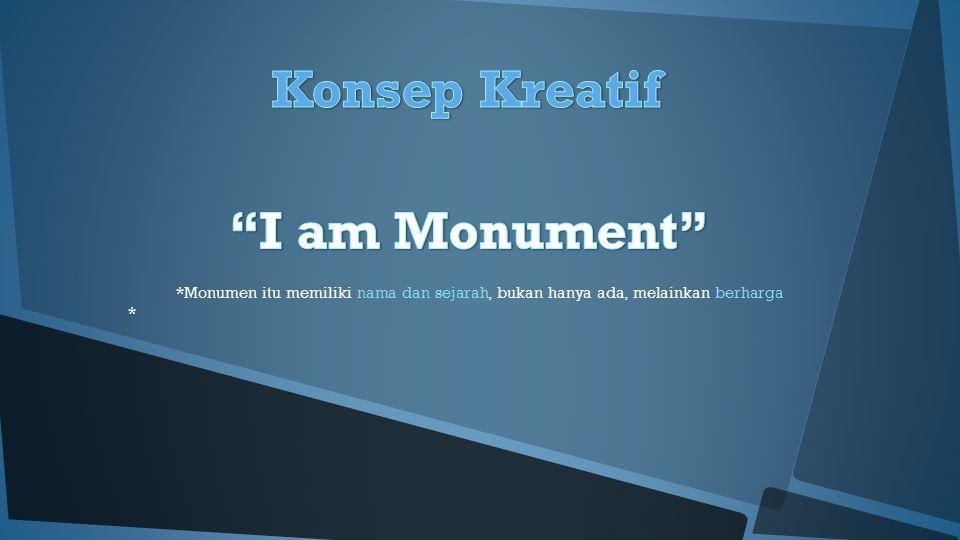 *Monumen itu memiliki nama dan sejarah, bukan hanya ada, melainkan berharga *