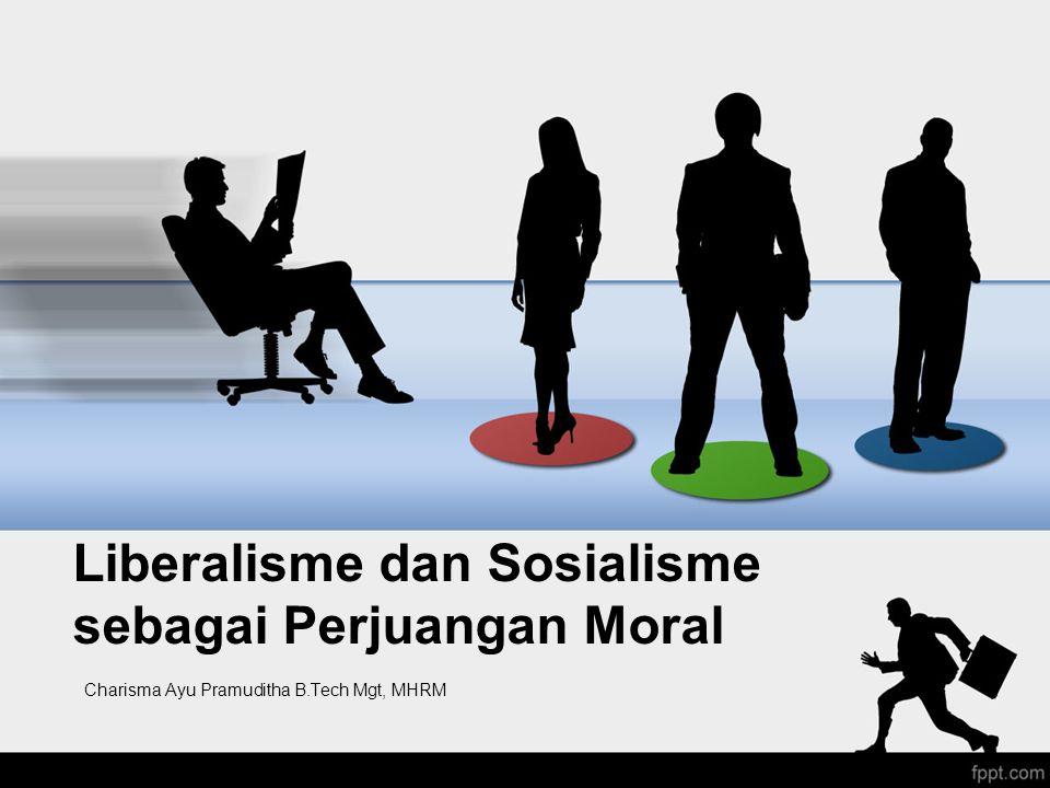 Liberalisme dan Sosialisme sebagai Perjuangan Moral Charisma Ayu Pramuditha B.Tech Mgt, MHRM
