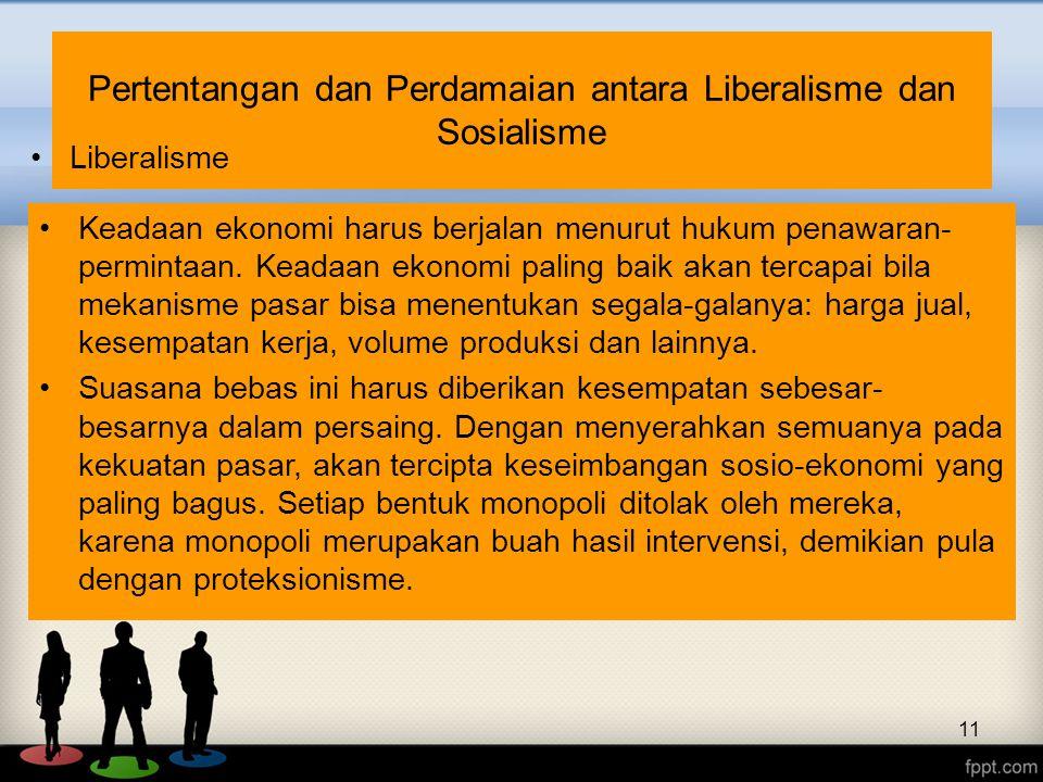 11 Pertentangan dan Perdamaian antara Liberalisme dan Sosialisme Liberalisme Keadaan ekonomi harus berjalan menurut hukum penawaran- permintaan. Keada