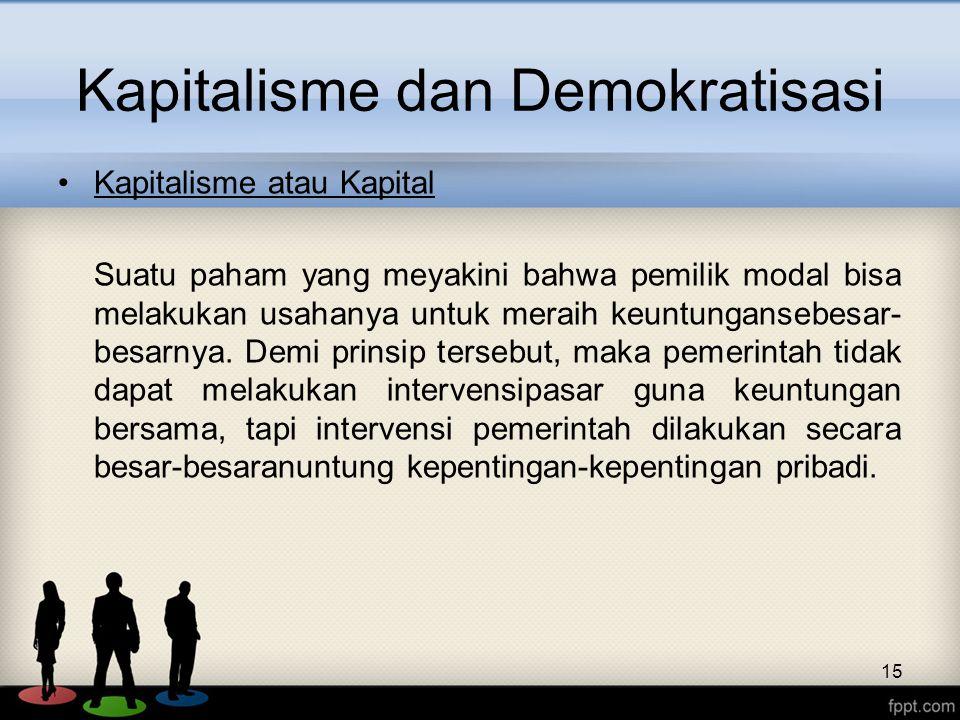 Kapitalisme dan Demokratisasi Kapitalisme atau Kapital Suatu paham yang meyakini bahwa pemilik modal bisa melakukan usahanya untuk meraih keuntunganse