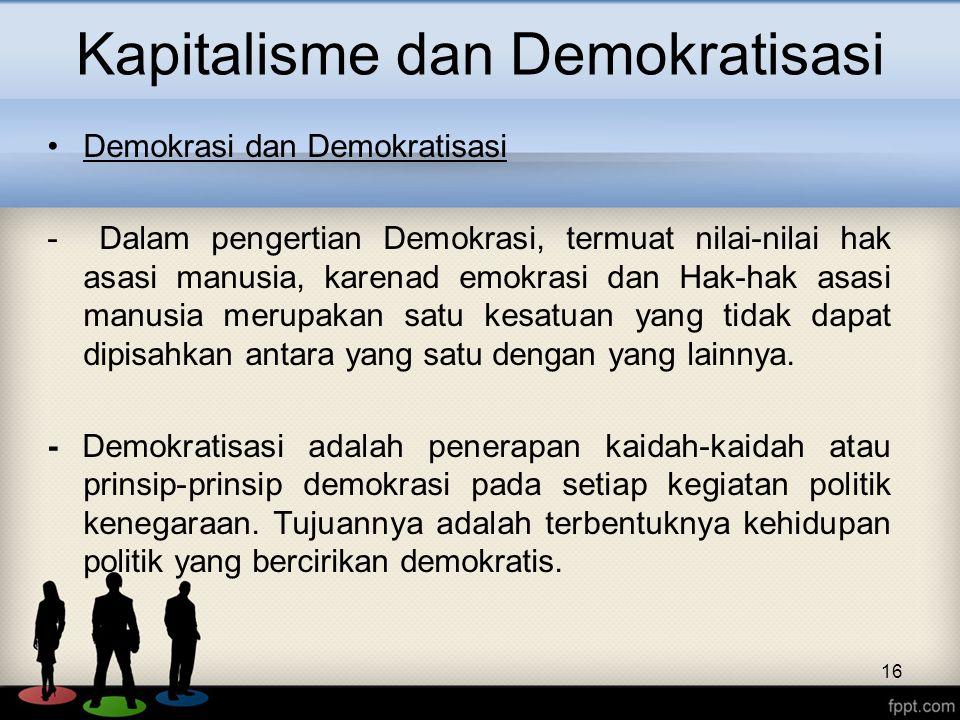 Kapitalisme dan Demokratisasi Demokrasi dan Demokratisasi - Dalam pengertian Demokrasi, termuat nilai-nilai hak asasi manusia, karenad emokrasi dan Ha