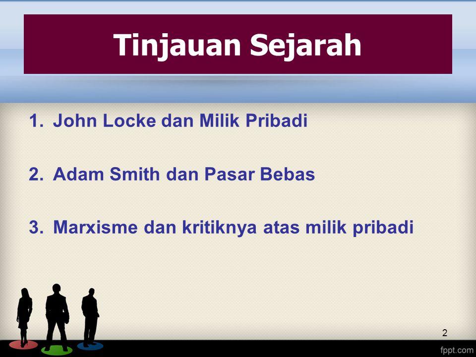 3 John Locke dan Milik Pribadi orang yang pertama kali mendasarkan teori liberalisme tentang milik Manusia mempunyai tiga hak kodrat: 1.Hak untuk hidup (life) 2.Hak untuk bebas (freedom) 3.Hak atas milik (property) Tuhan telah menyerahkan dunia kepada semua manusia bersama-sama.