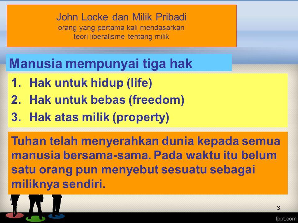 4 John Locke, lanjutan …..Mengapa sekarang bisa timbul milik pribadi.