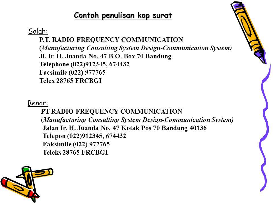 Contoh penulisan kop surat Salah: P.T. RADIO FREQUENCY COMMUNICATION (Manufacturing Consulting System Design-Communication System) Jl. Ir. H. Juanda N