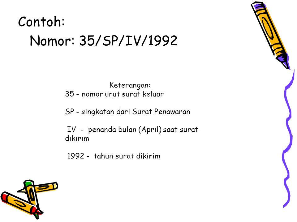 Contoh: Nomor: 35/SP/IV/1992 Keterangan: 35 - nomor urut surat keluar SP - singkatan dari Surat Penawaran IV - penanda bulan (April) saat surat dikiri