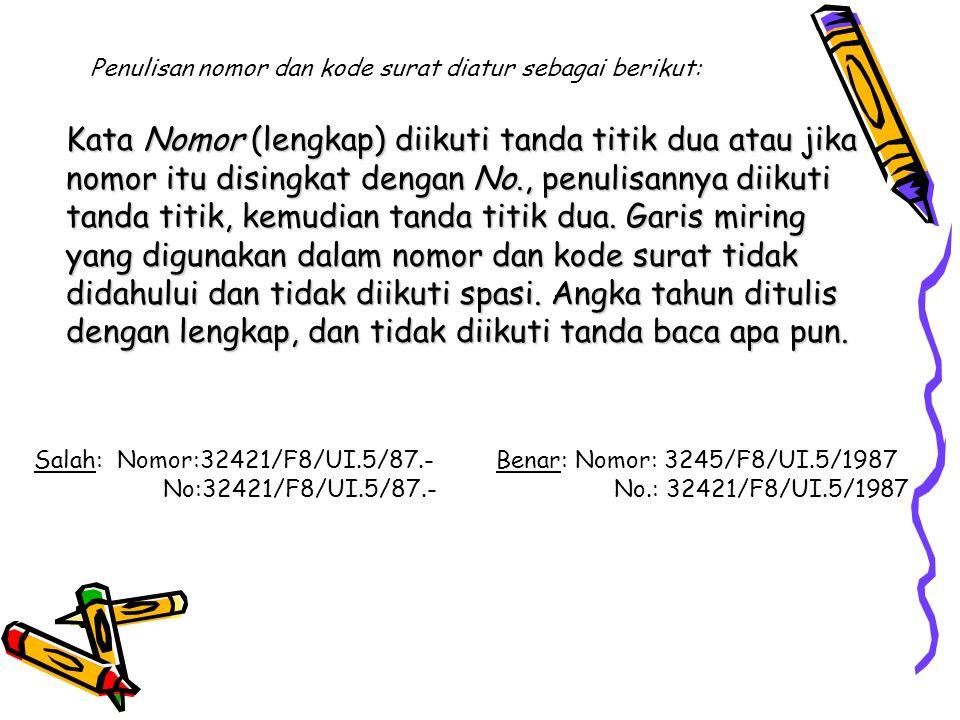Penulisan nomor dan kode surat diatur sebagai berikut: Kata Nomor (lengkap) diikuti tanda titik dua atau jika nomor itu disingkat dengan No., penulisa