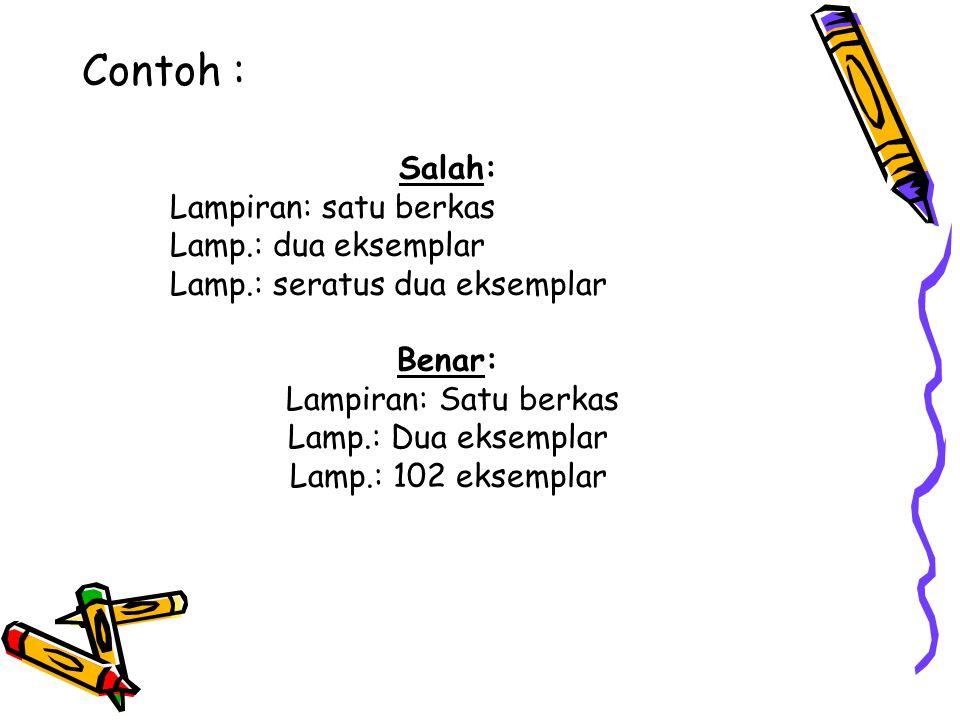 Contoh : Salah: Lampiran: satu berkas Lamp.: dua eksemplar Lamp.: seratus dua eksemplar Benar: Lampiran: Satu berkas Lamp.: Dua eksemplar Lamp.: 102 e