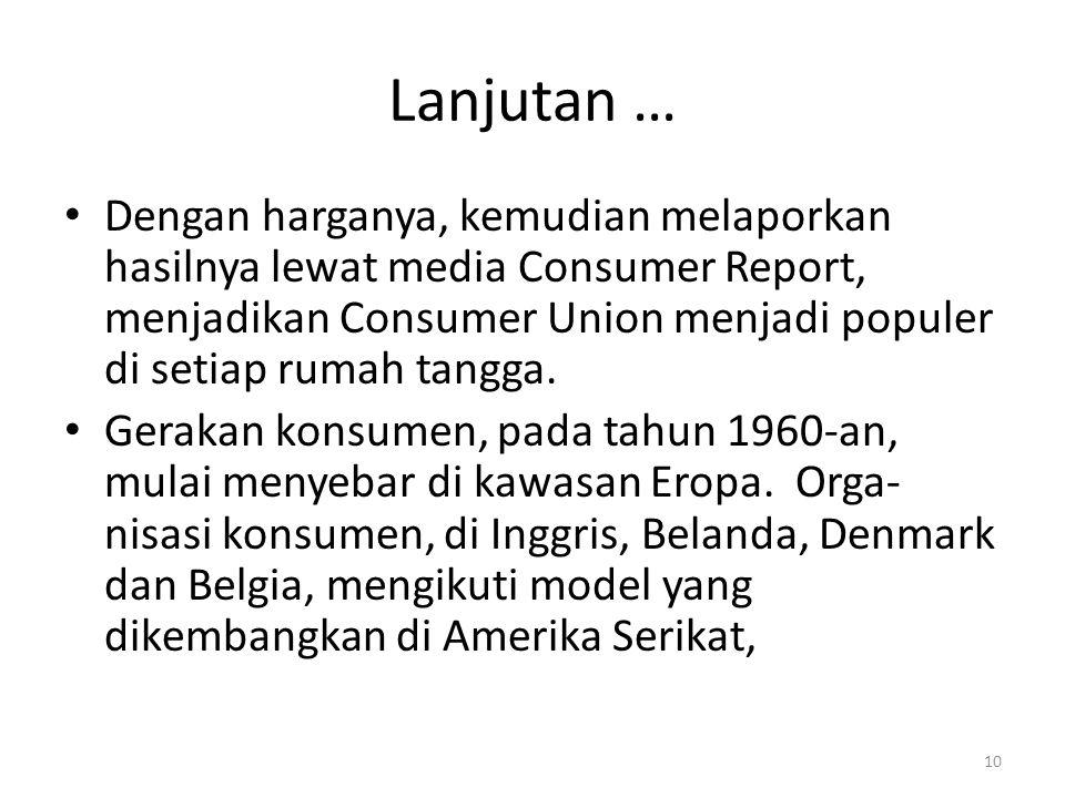 10 Lanjutan … Dengan harganya, kemudian melaporkan hasilnya lewat media Consumer Report, menjadikan Consumer Union menjadi populer di setiap rumah tangga.