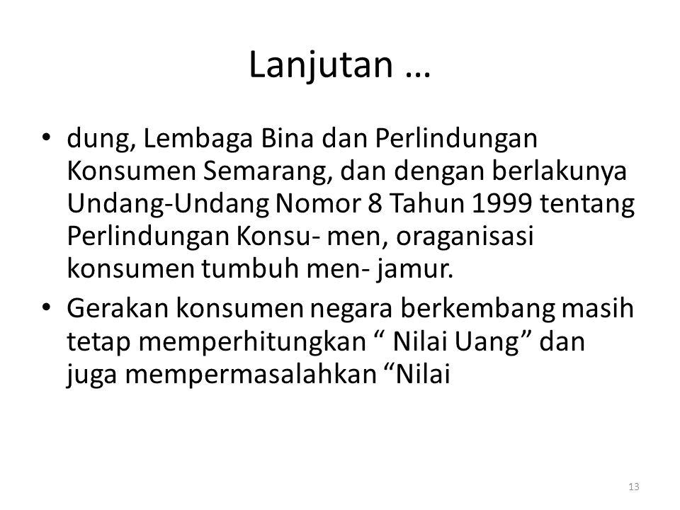 13 Lanjutan … dung, Lembaga Bina dan Perlindungan Konsumen Semarang, dan dengan berlakunya Undang-Undang Nomor 8 Tahun 1999 tentang Perlindungan Konsu- men, oraganisasi konsumen tumbuh men- jamur.