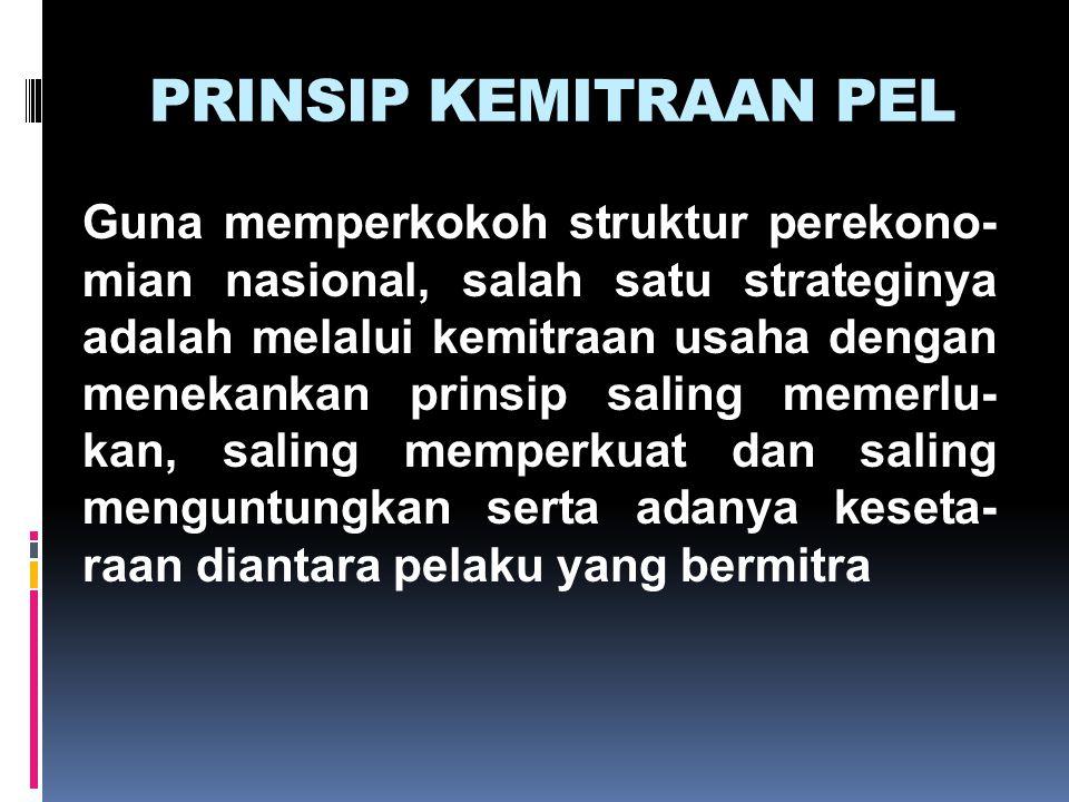 PRINSIP KEMITRAAN PEL Guna memperkokoh struktur perekono- mian nasional, salah satu strateginya adalah melalui kemitraan usaha dengan menekankan prins
