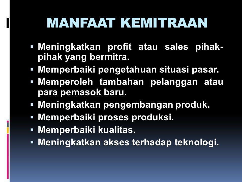 MANFAAT KEMITRAAN  Meningkatkan profit atau sales pihak- pihak yang bermitra.  Memperbaiki pengetahuan situasi pasar.  Memperoleh tambahan pelangga