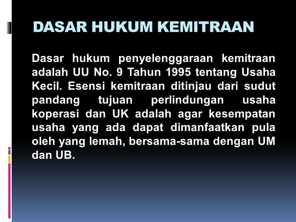 DASAR HUKUM KEMITRAAN Dasar hukum penyelenggaraan kemitraan adalah UU No. 9 Tahun 1995 tentang Usaha Kecil. Esensi kemitraan ditinjau dari sudut panda