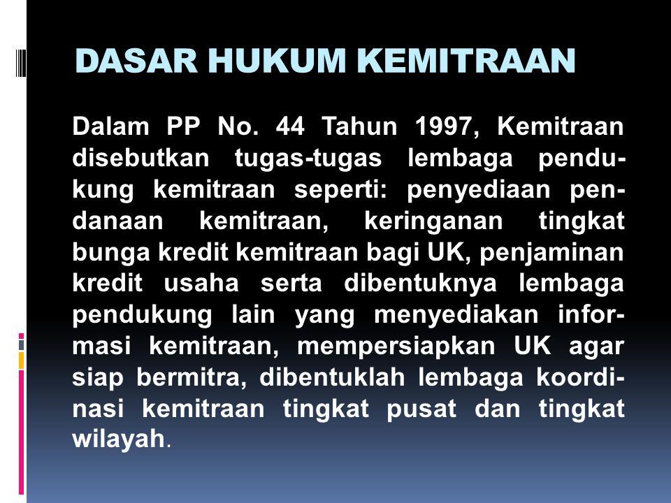 DASAR HUKUM KEMITRAAN Dalam PP No. 44 Tahun 1997, Kemitraan disebutkan tugas-tugas lembaga pendu- kung kemitraan seperti: penyediaan pen- danaan kemit