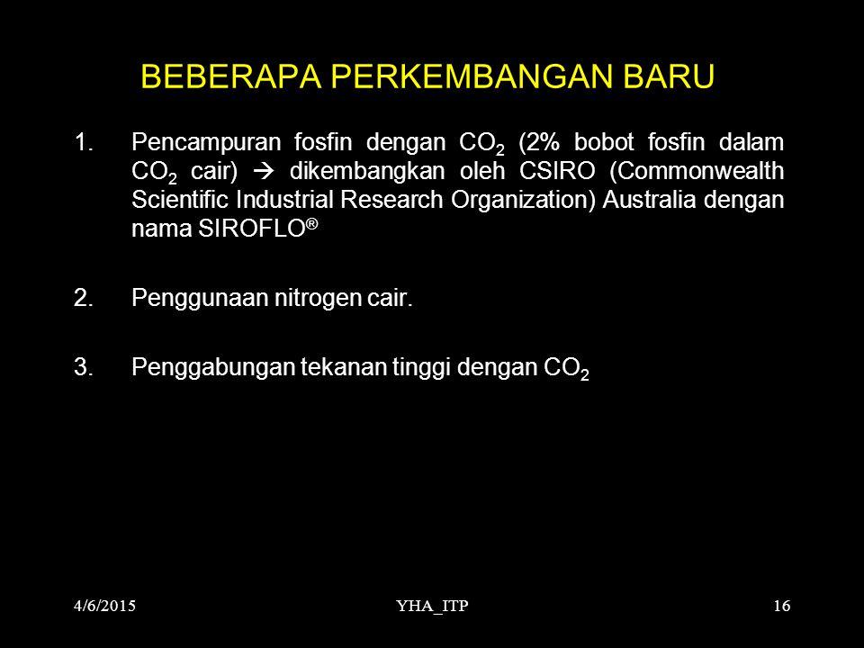 YHA_ITP16 BEBERAPA PERKEMBANGAN BARU 1.Pencampuran fosfin dengan CO 2 (2% bobot fosfin dalam CO 2 cair)  dikembangkan oleh CSIRO (Commonwealth Scient