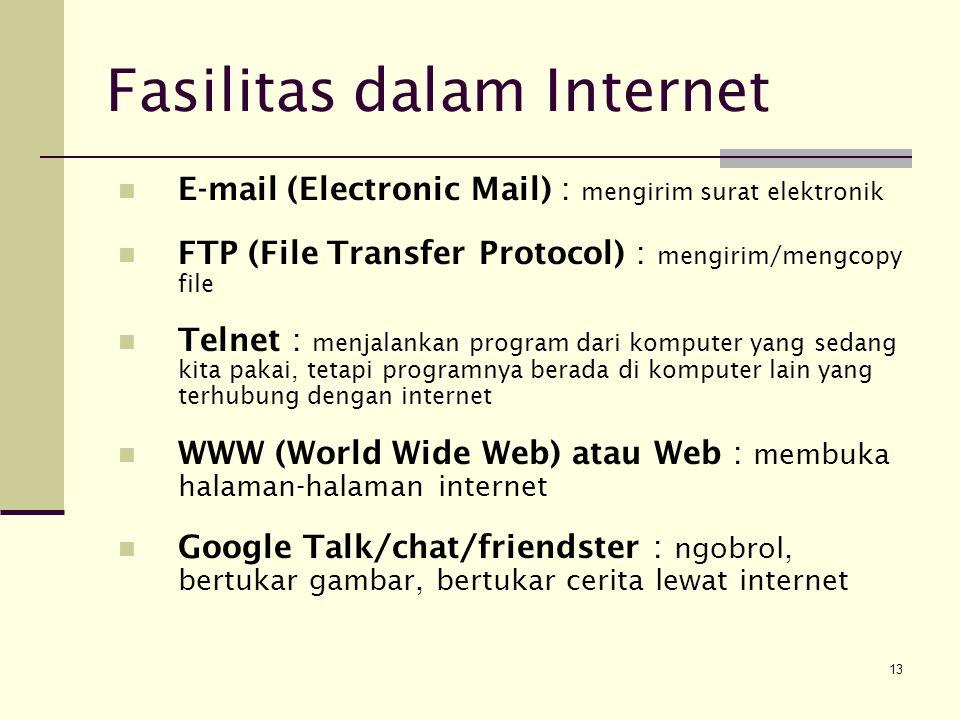 13 Fasilitas dalam Internet E-mail (Electronic Mail) : mengirim surat elektronik FTP (File Transfer Protocol) : mengirim/mengcopy file Telnet : menjal