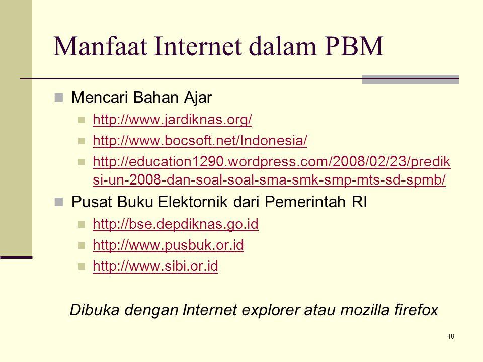 18 Manfaat Internet dalam PBM Mencari Bahan Ajar http://www.jardiknas.org/ http://www.bocsoft.net/Indonesia/ http://education1290.wordpress.com/2008/0