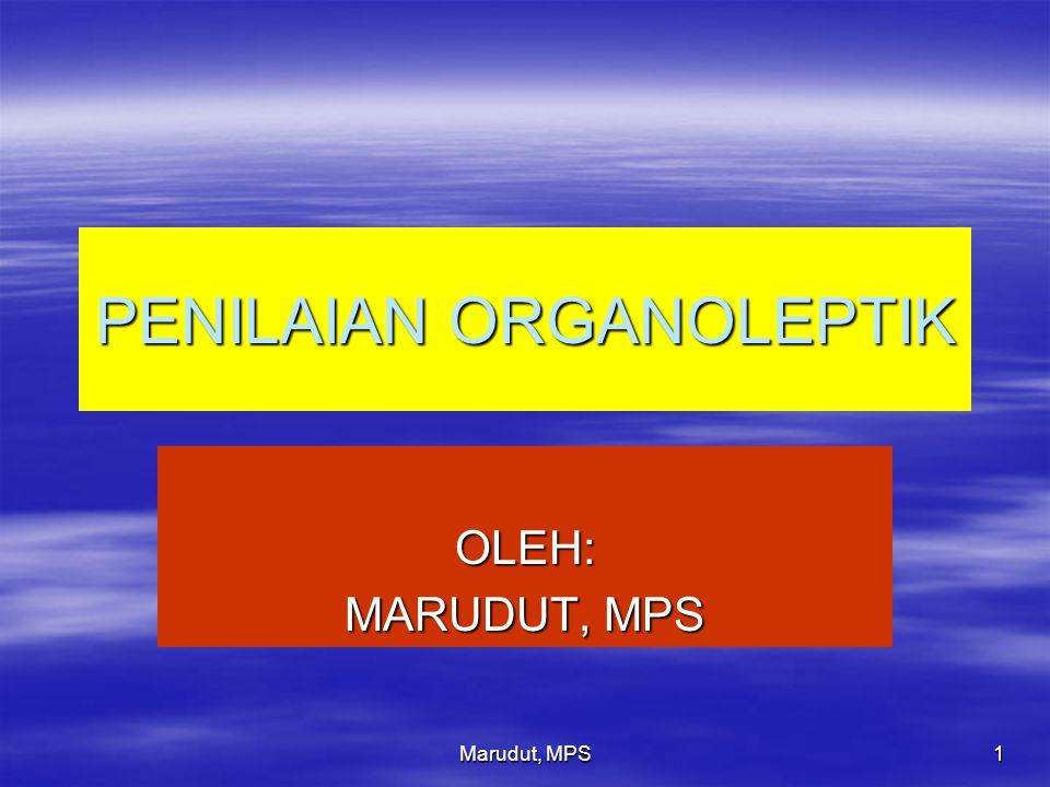 Marudut, MPS 22 UJI ORGANOLEPTIK 1.RASA 2.WARNA 3.AROMA 4.TEKSTUR/KEKENTALAN 5.PENAMPILAN 6.KESUKAAN