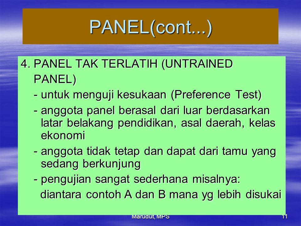 Marudut, MPS 11 PANEL(cont...) 4. PANEL TAK TERLATIH (UNTRAINED PANEL) PANEL) - untuk menguji kesukaan (Preference Test) - untuk menguji kesukaan (Pre