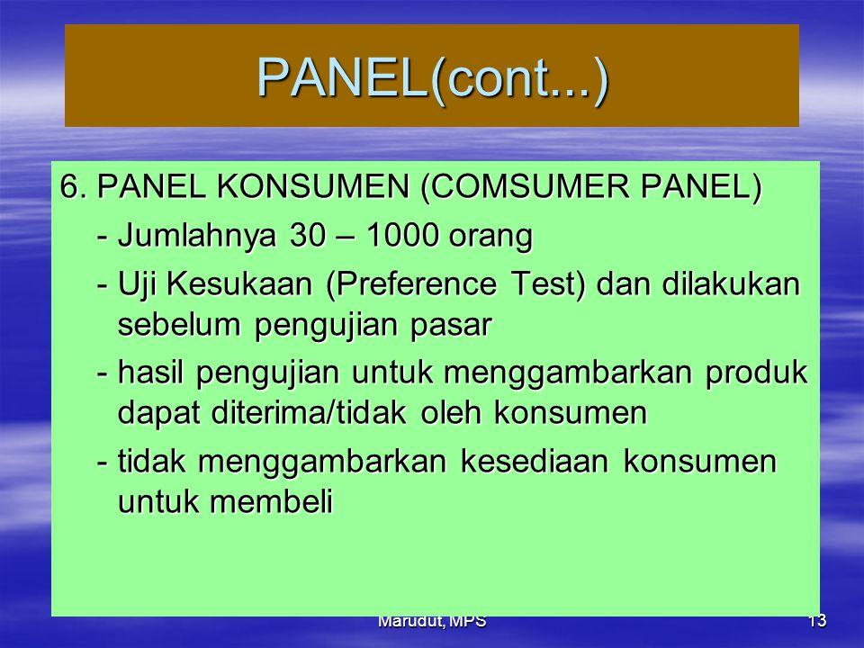 Marudut, MPS 13 PANEL(cont...) 6. PANEL KONSUMEN (COMSUMER PANEL) - Jumlahnya 30 – 1000 orang - Jumlahnya 30 – 1000 orang - Uji Kesukaan (Preference T