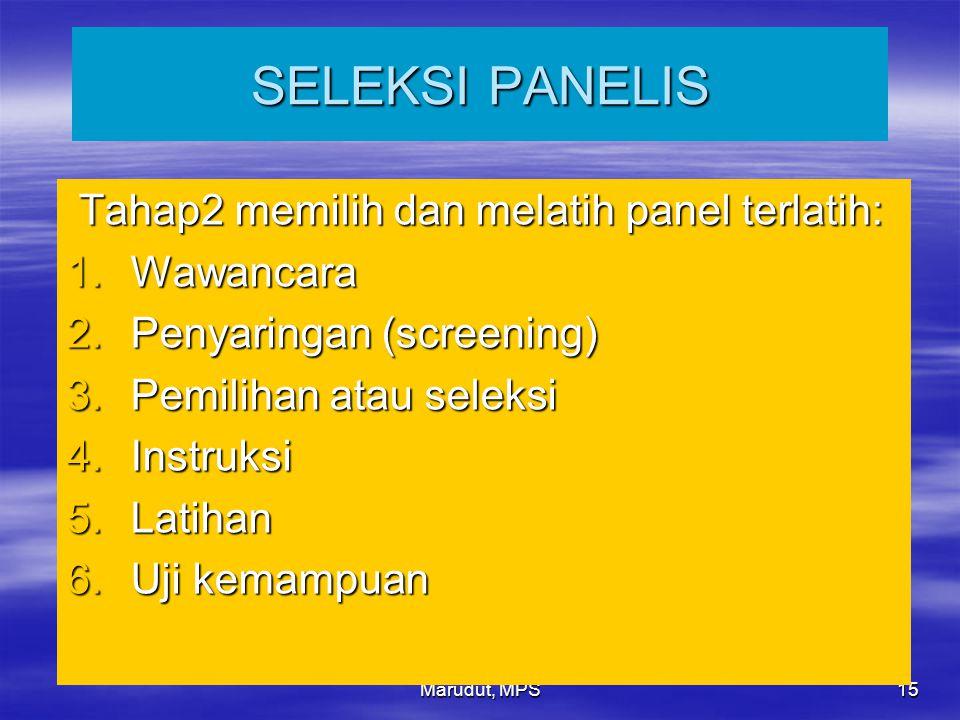 Marudut, MPS 15 SELEKSI PANELIS Tahap2 memilih dan melatih panel terlatih: Tahap2 memilih dan melatih panel terlatih: 1.Wawancara 2.Penyaringan (scree