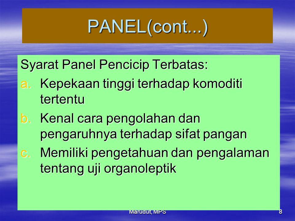 Marudut, MPS 8 PANEL(cont...) Syarat Panel Pencicip Terbatas: a.Kepekaan tinggi terhadap komoditi tertentu b.Kenal cara pengolahan dan pengaruhnya ter