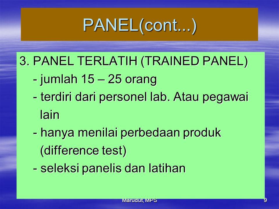 Marudut, MPS 9 PANEL(cont...) 3. PANEL TERLATIH (TRAINED PANEL) - jumlah 15 – 25 orang - jumlah 15 – 25 orang - terdiri dari personel lab. Atau pegawa