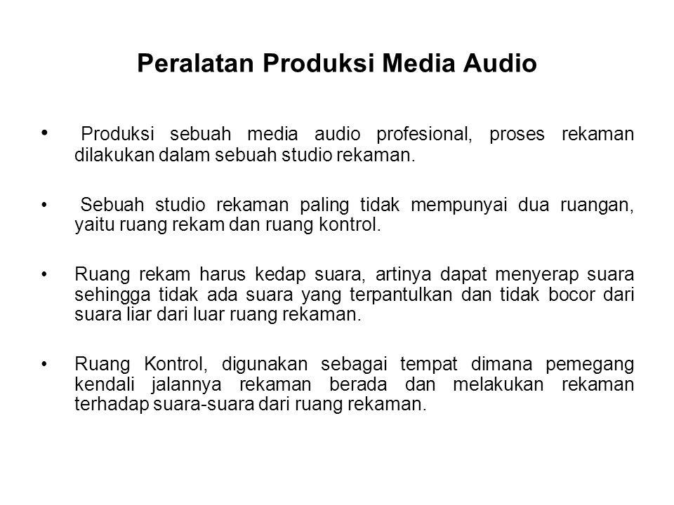 Peralatan Produksi Media Audio Produksi sebuah media audio profesional, proses rekaman dilakukan dalam sebuah studio rekaman.