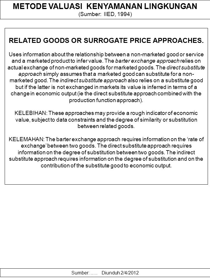 METODE VALUASI KENYAMANAN LINGKUNGAN (Sumber: IIED, 1994) PRODUCTION FUNCTION APPROACH Estimates the value of a non-marketed resource or ecological fu