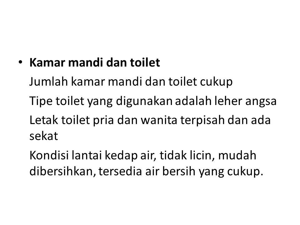 Kamar mandi dan toilet Jumlah kamar mandi dan toilet cukup Tipe toilet yang digunakan adalah leher angsa Letak toilet pria dan wanita terpisah dan ada