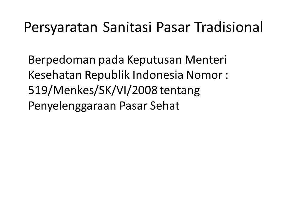 Persyaratan Sanitasi Pasar Tradisional Berpedoman pada Keputusan Menteri Kesehatan Republik Indonesia Nomor : 519/Menkes/SK/VI/2008 tentang Penyelengg