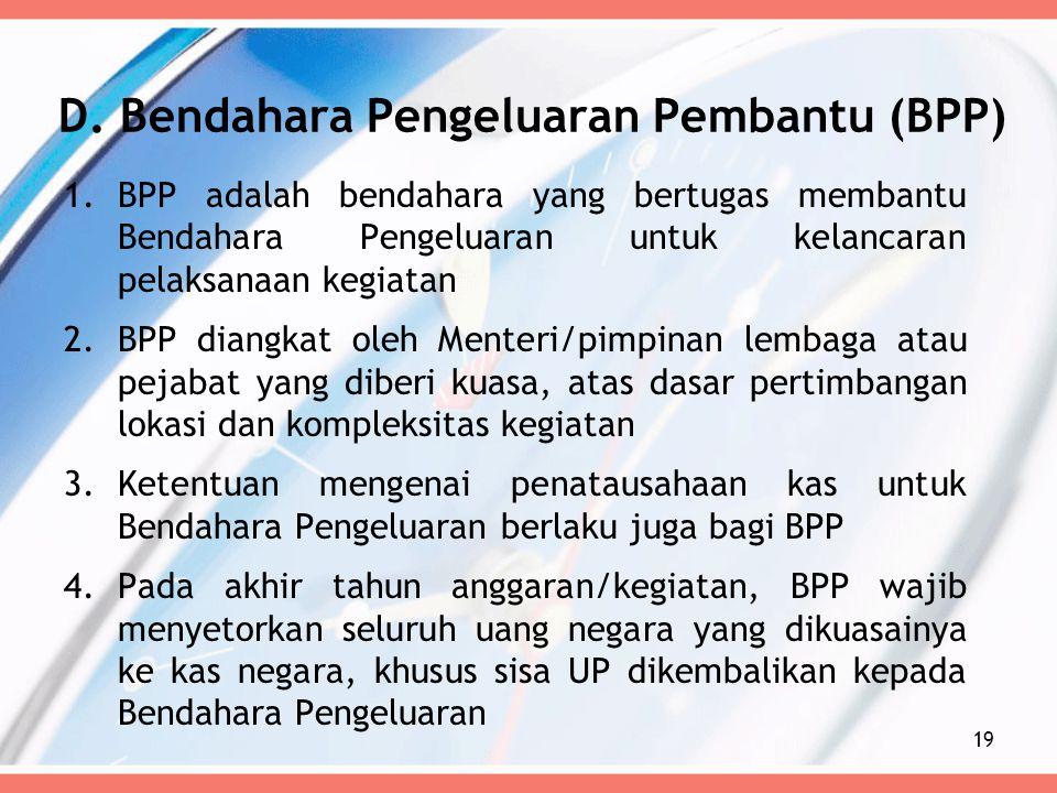 D. Bendahara Pengeluaran Pembantu (BPP) 1.BPP adalah bendahara yang bertugas membantu Bendahara Pengeluaran untuk kelancaran pelaksanaan kegiatan 2.BP