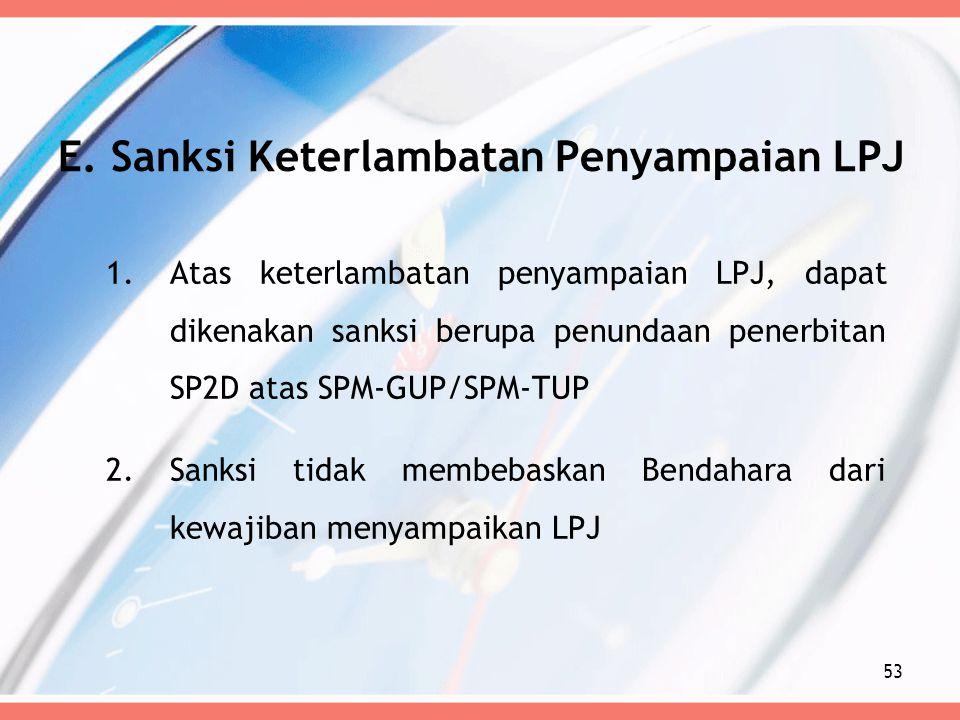 E. Sanksi Keterlambatan Penyampaian LPJ 1.Atas keterlambatan penyampaian LPJ, dapat dikenakan sanksi berupa penundaan penerbitan SP2D atas SPM-GUP/SPM