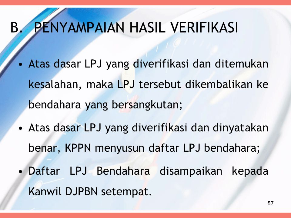 B.PENYAMPAIAN HASIL VERIFIKASI Atas dasar LPJ yang diverifikasi dan ditemukan kesalahan, maka LPJ tersebut dikembalikan ke bendahara yang bersangkutan