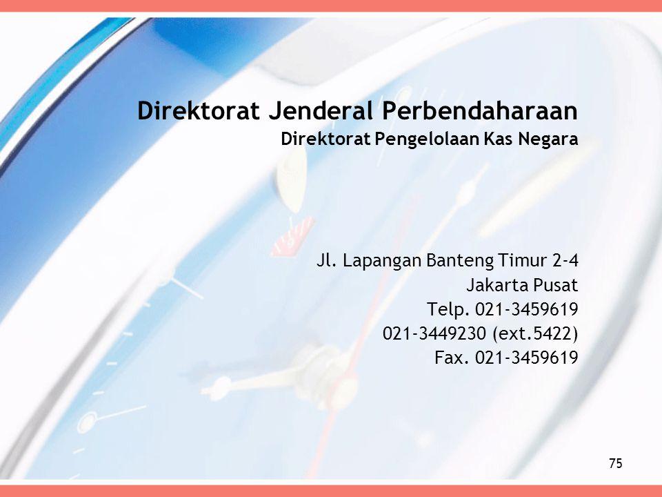 Direktorat Jenderal Perbendaharaan Direktorat Pengelolaan Kas Negara Jl. Lapangan Banteng Timur 2-4 Jakarta Pusat Telp. 021-3459619 021-3449230 (ext.5
