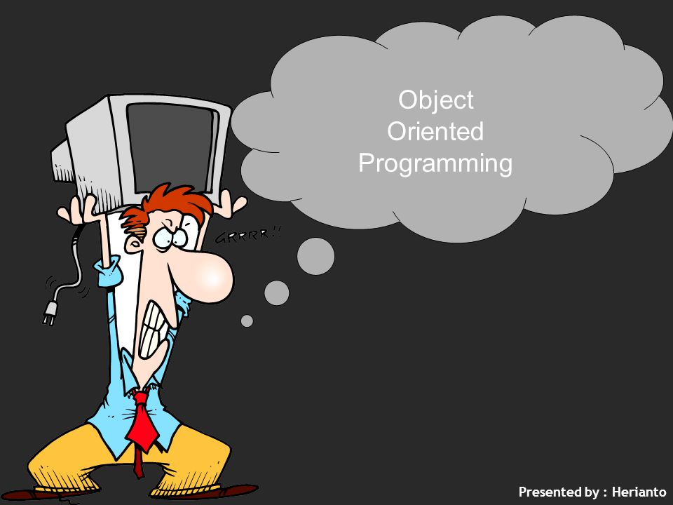 Presented by : Herianto Object Oriented Programming
