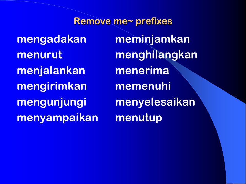 Remove me~ prefixes mengadakanmeminjamkan menurutmenghilangkan menjalankanmenerima mengirimkanmemenuhi mengunjungimenyelesaikan menyampaikanmenutup