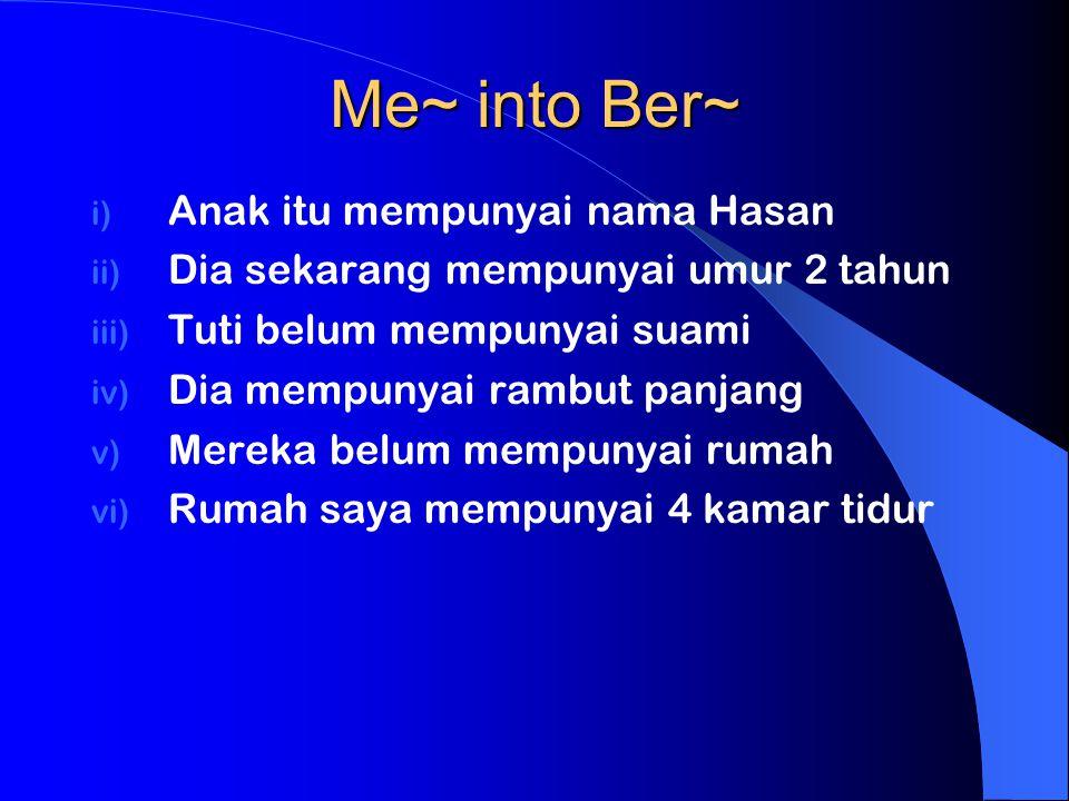 Me~ into Ber~ i) Anak itu mempunyai nama Hasan ii) Dia sekarang mempunyai umur 2 tahun iii) Tuti belum mempunyai suami iv) Dia mempunyai rambut panjan