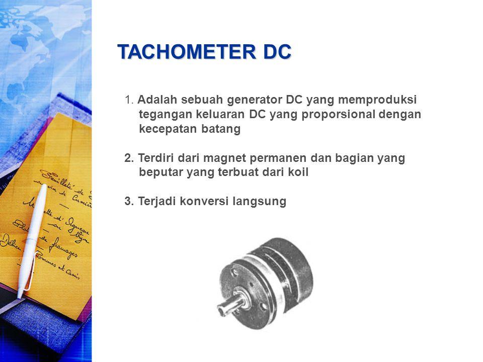 TACHOMETER DC 1. Adalah sebuah generator DC yang memproduksi tegangan keluaran DC yang proporsional dengan kecepatan batang 2. Terdiri dari magnet per